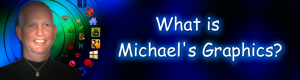 What Is Michael's Graphics?